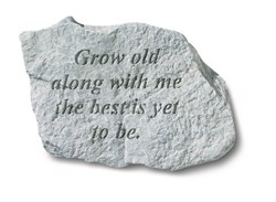 Grow old along with me, the best? Engraved Stone